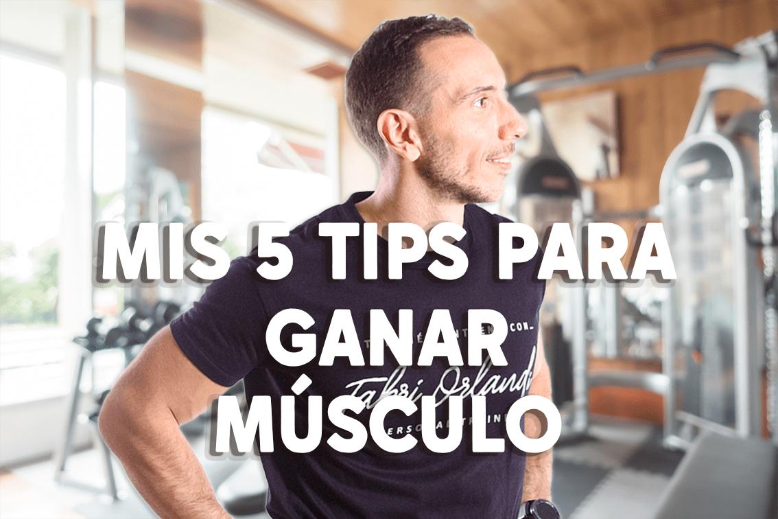 Mis 5 tips para ganar músculo.