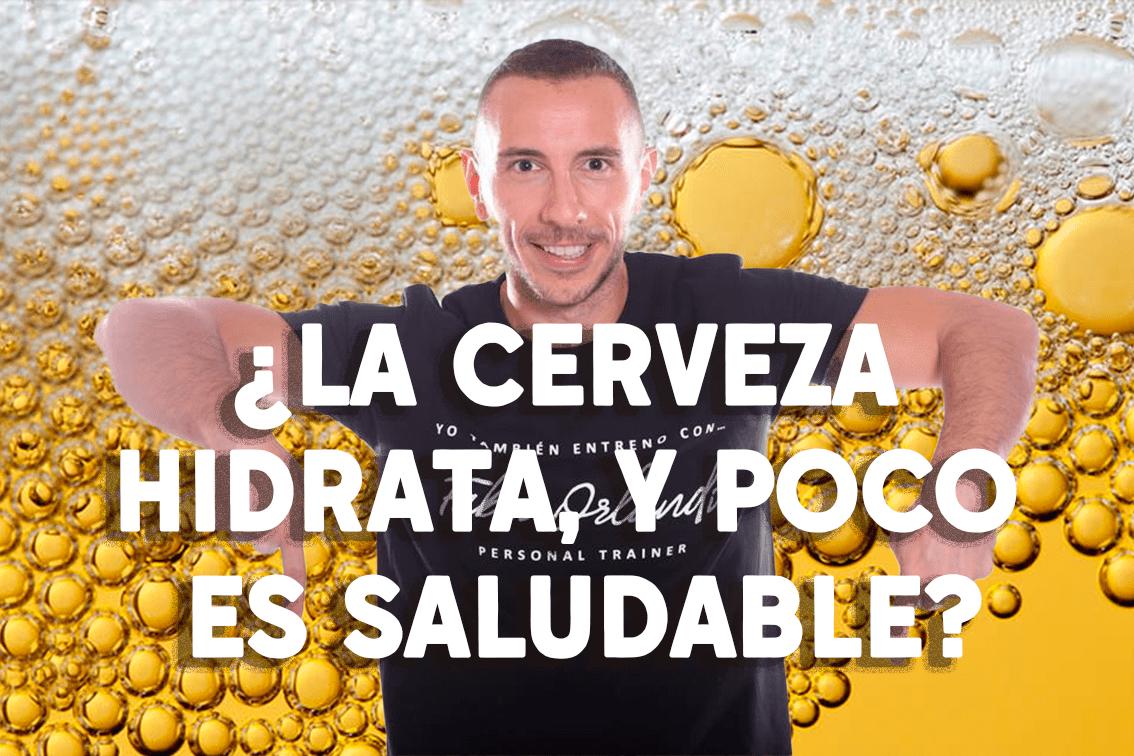 ¿La cerveza hidrata, y es tan saludable como nos venden?