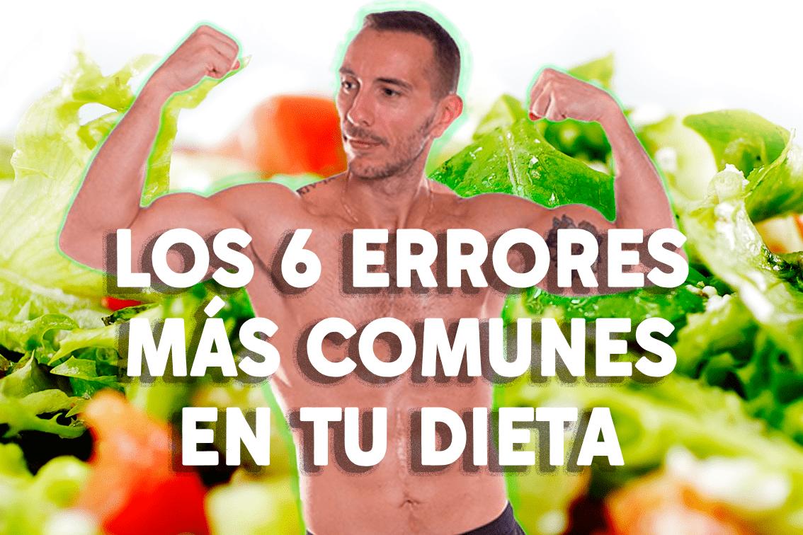 Los 6 errores más comunes de tu dieta.
