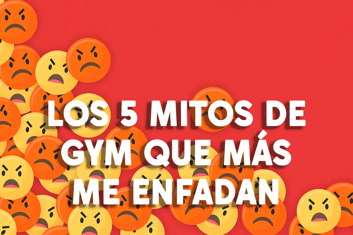 Los 5 mitos de gimnasio que más me enfadan.