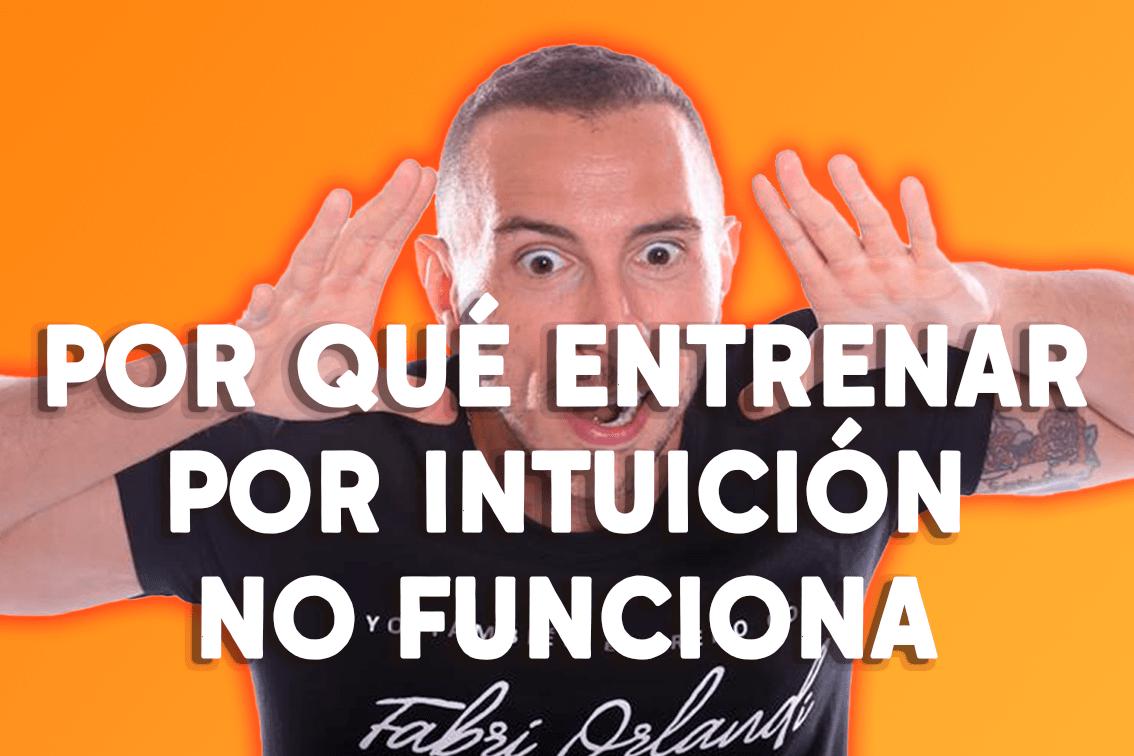 Por qué no deberías entrenar por intuición o sensaciones.
