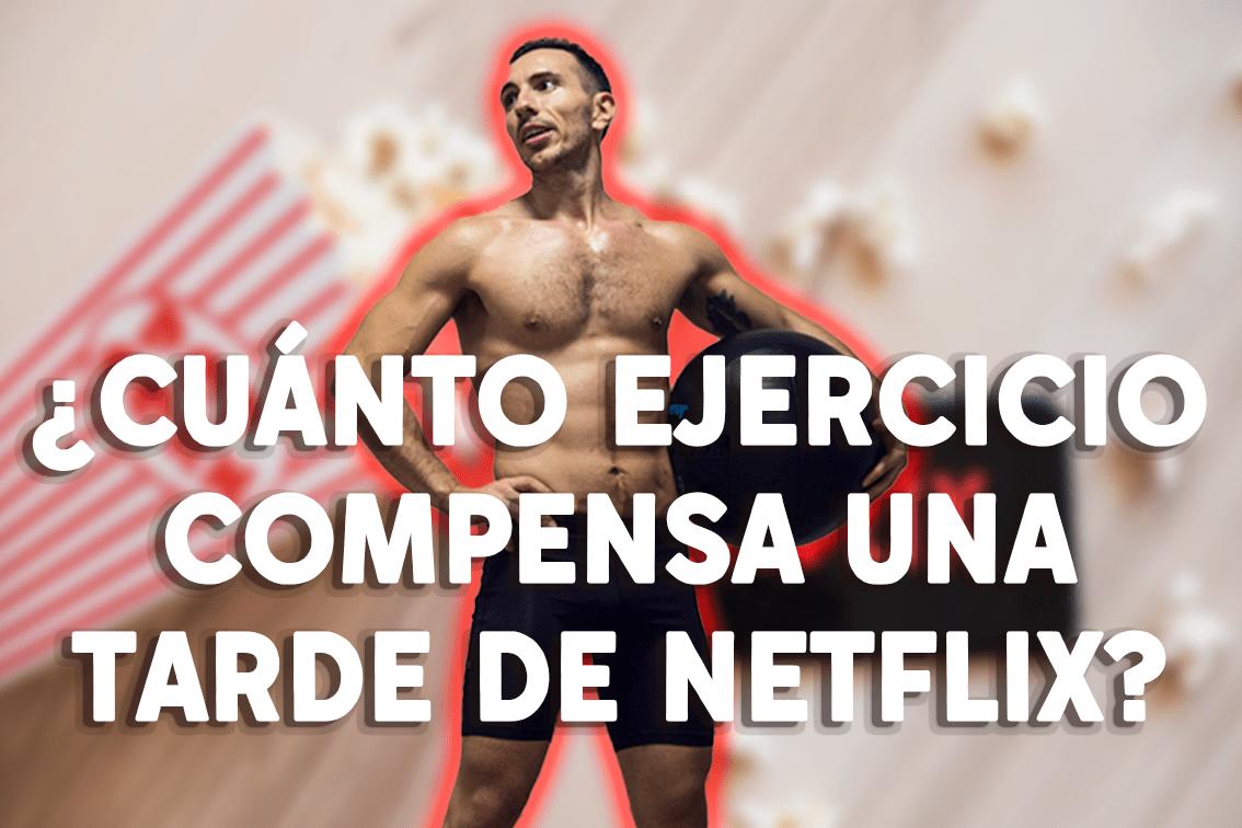 ¿Con cuánto ejercicio compensas un día de Netflix?