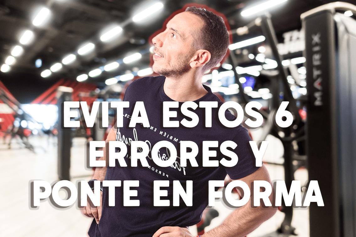 6 errores fáciles de evitar si quieres ponerte en forma.